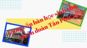 Cung cấp bàn học sinh làm quà tặng học sinh cho Quận đoàn Tân Phú