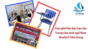 Giao ghế liền bàn học cho Trung tâm Anh ngữ New World ở Tiền Giang